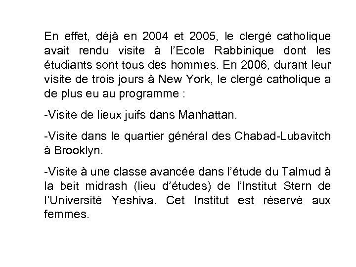 En effet, déjà en 2004 et 2005, le clergé catholique avait rendu visite à