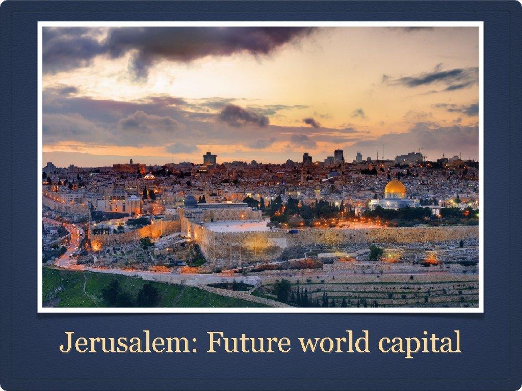 Jerusalem: Future world capital