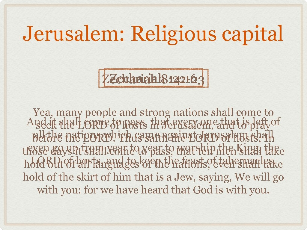 Jerusalem: Religious capital Zechariah 14: 16 Zechariah 8: 22 -23 Yea, many people and