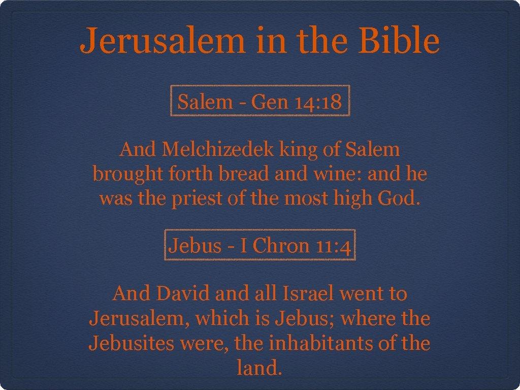 Jerusalem in the Bible Salem - Gen 14: 18 And Melchizedek king of Salem