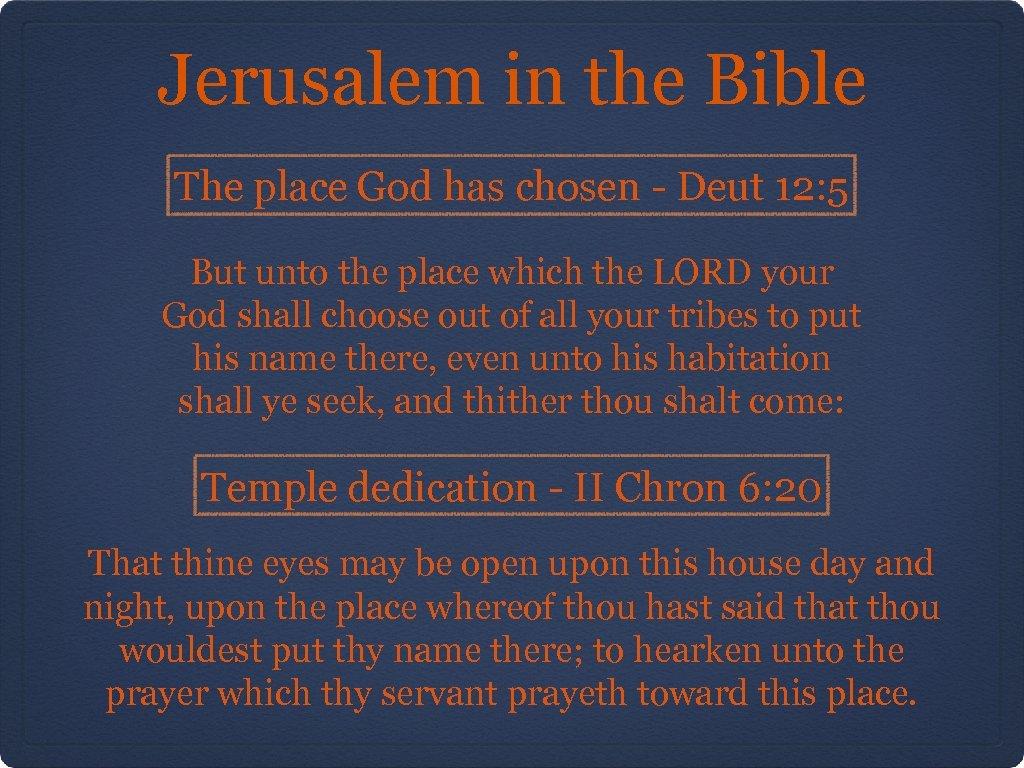Jerusalem in the Bible The place God has chosen - Deut 12: 5 But