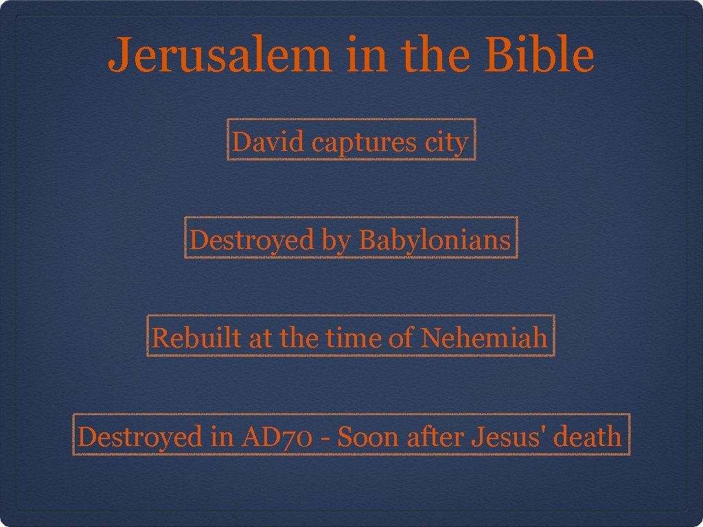 Jerusalem in the Bible David captures city Destroyed by Babylonians Rebuilt at the time