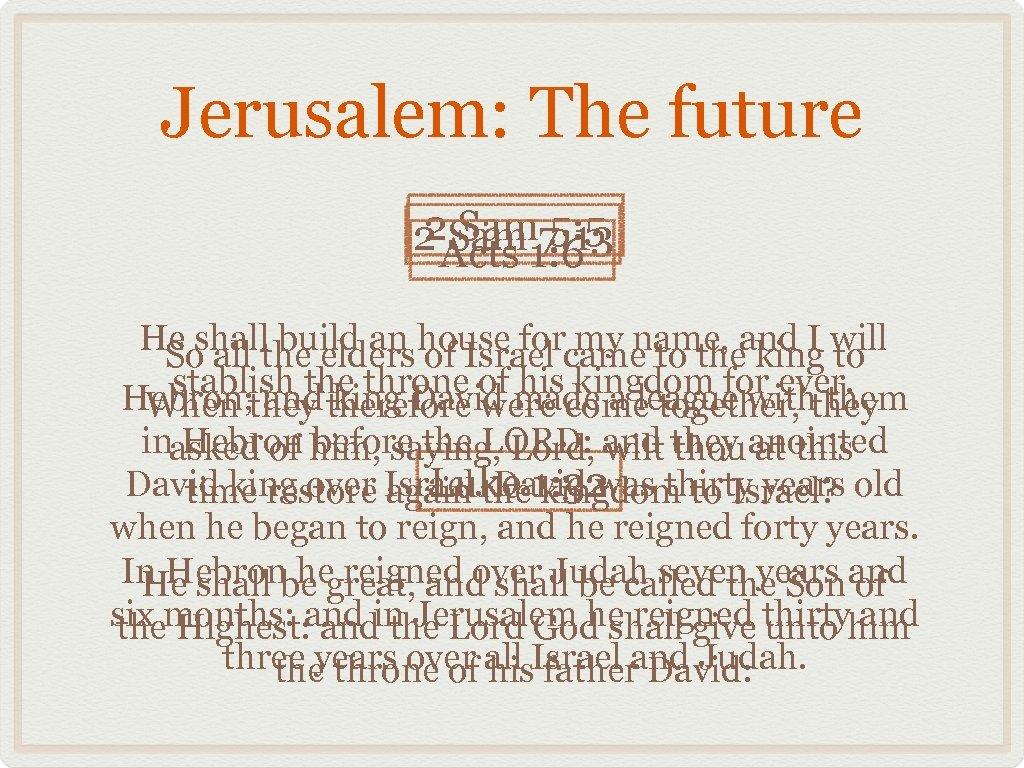 Jerusalem: The future 2 Sam 7: 13 Sam 5: 5 2 Acts 1: 6