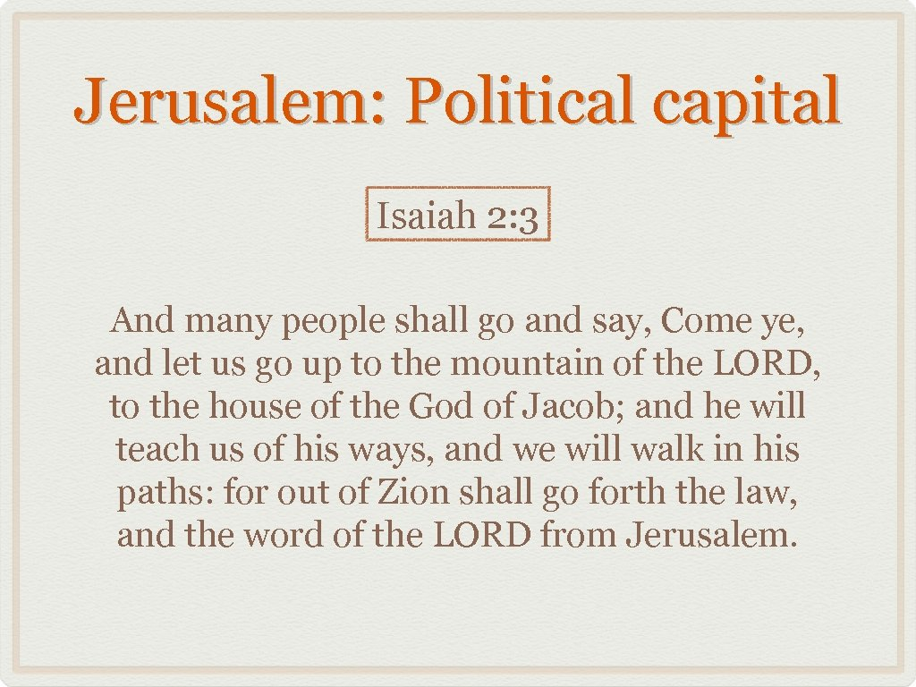Jerusalem: Political capital Isaiah 2: 3 And many people shall go and say, Come