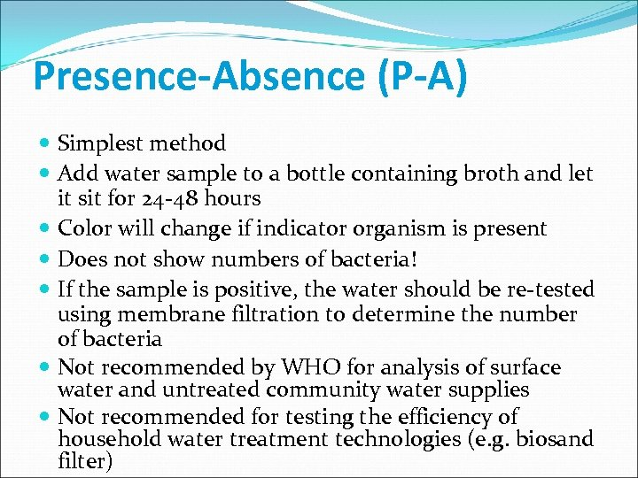 Presence-Absence (P-A) Simplest method Add water sample to a bottle containing broth and let