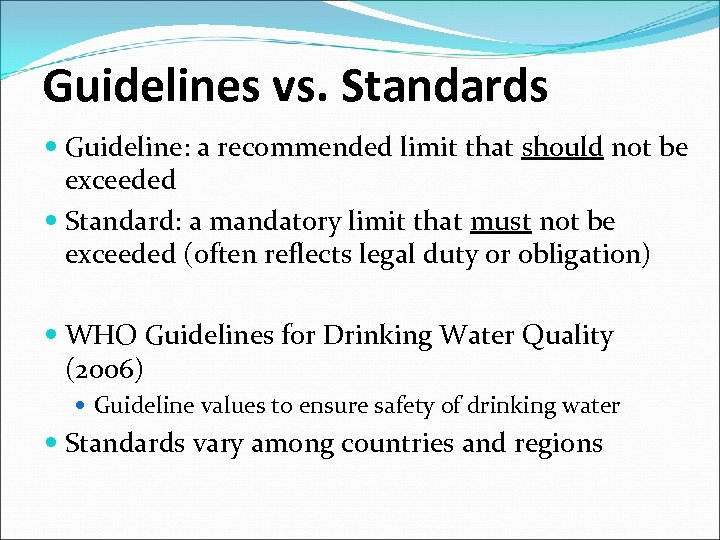 Guidelines vs. Standards Guideline: a recommended limit that should not be exceeded Standard: a