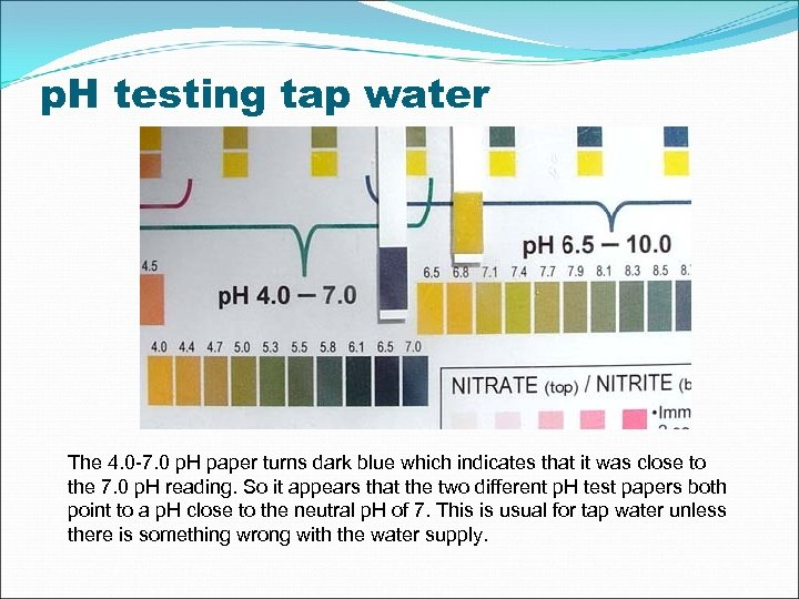 p. H testing tap water The 4. 0 -7. 0 p. H paper turns