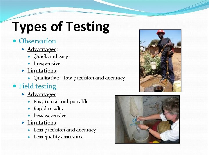 Types of Testing Observation Advantages: Quick and easy Inexpensive Limitations: Qualitative – low precision