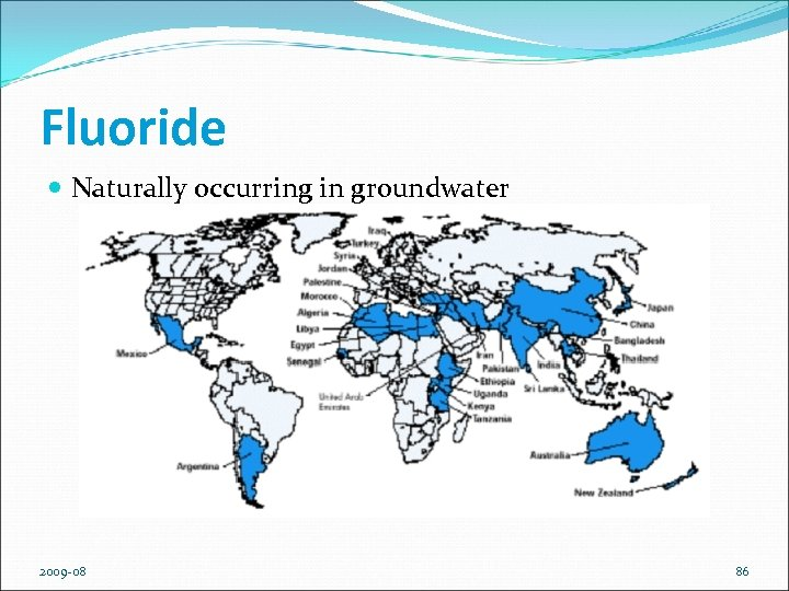 Fluoride Naturally occurring in groundwater 2009 -08 86