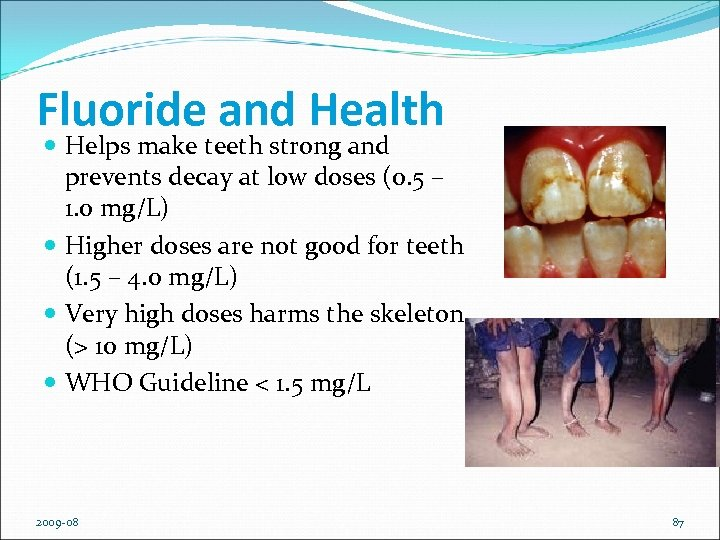 Fluoride and Health Helps make teeth strong and prevents decay at low doses (0.
