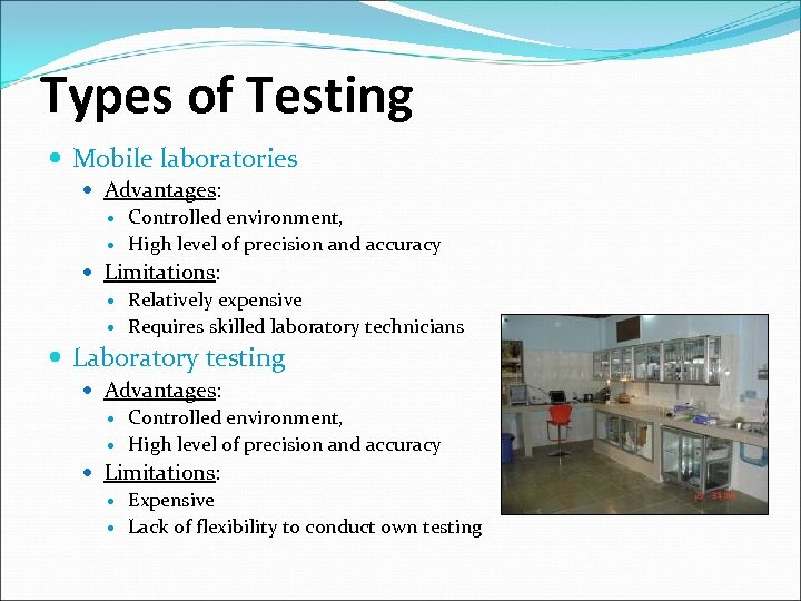 Types of Testing Mobile laboratories Advantages: Controlled environment, High level of precision and accuracy