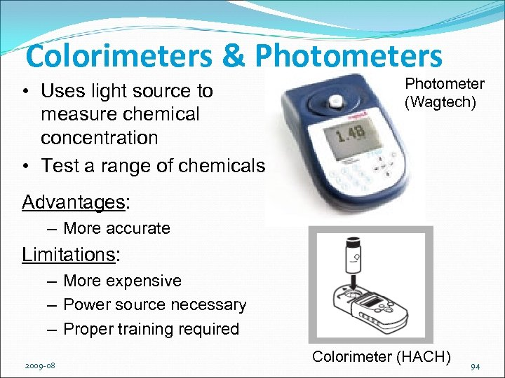 Colorimeters & Photometers • Uses light source to measure chemical concentration • Test a