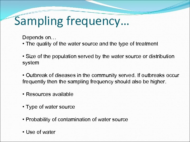 Sampling frequency… Depends on… • The quality of the water source and the type