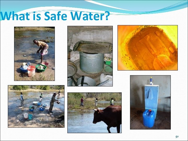 What is Safe Water? 97