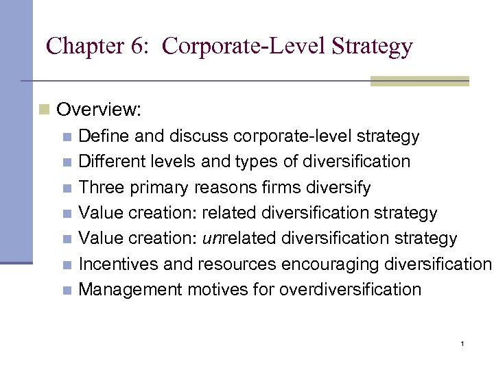 Chapter 6: Corporate-Level Strategy n Overview: n Define and discuss corporate-level strategy n Different