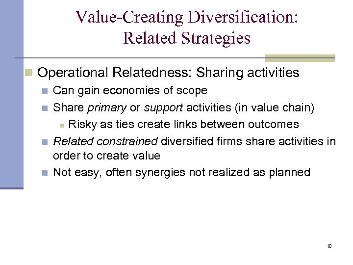 Value-Creating Diversification: Related Strategies n Operational Relatedness: Sharing activities n n Can gain economies