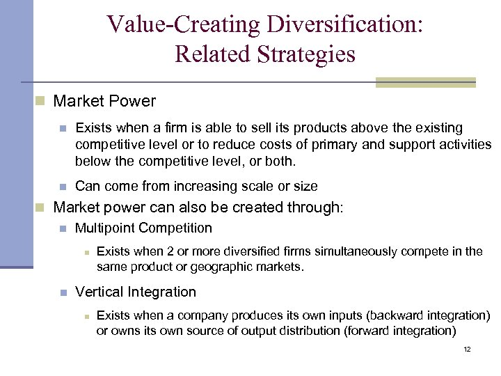Value-Creating Diversification: Related Strategies n Market Power n Exists when a firm is able