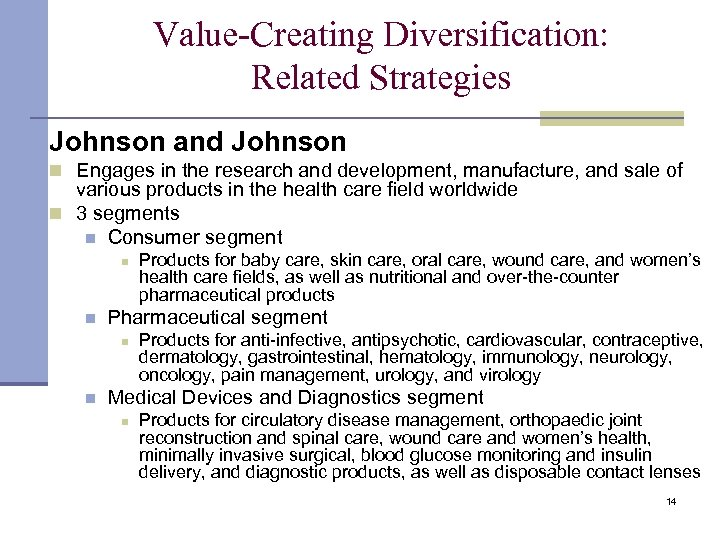 Value-Creating Diversification: Related Strategies Johnson and Johnson n Engages in the research and development,