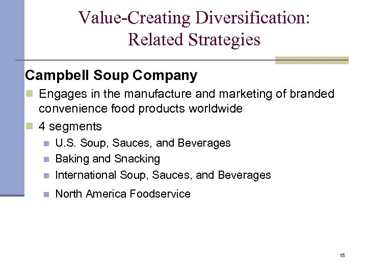 Value-Creating Diversification: Related Strategies Campbell Soup Company n Engages in the manufacture and marketing