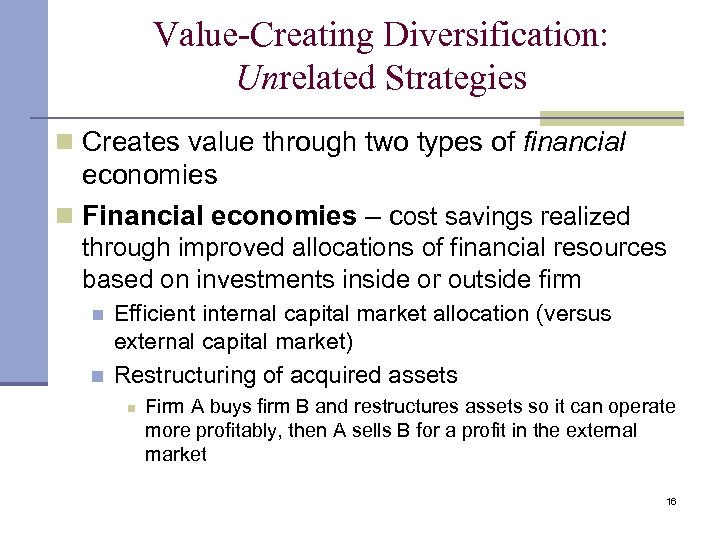Value-Creating Diversification: Unrelated Strategies n Creates value through two types of financial economies n