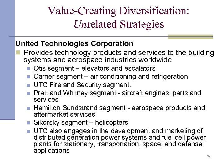 Value-Creating Diversification: Unrelated Strategies United Technologies Corporation n Provides technology products and services to