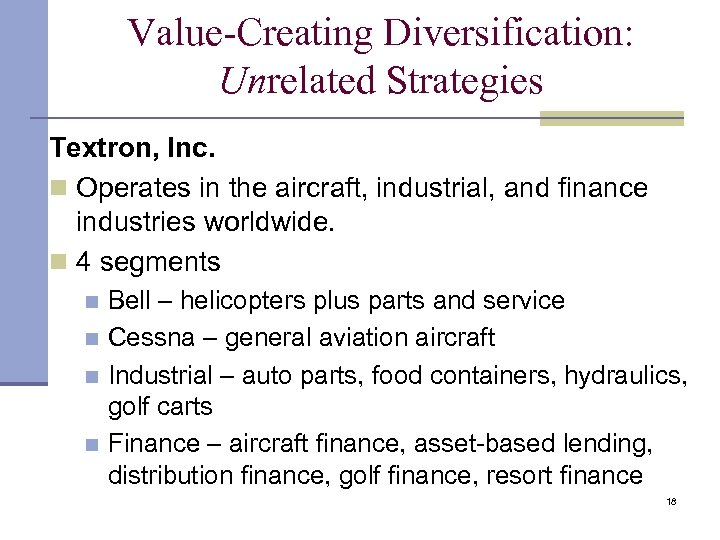 Value-Creating Diversification: Unrelated Strategies Textron, Inc. n Operates in the aircraft, industrial, and finance