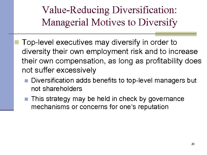 Value-Reducing Diversification: Managerial Motives to Diversify n Top-level executives may diversify in order to