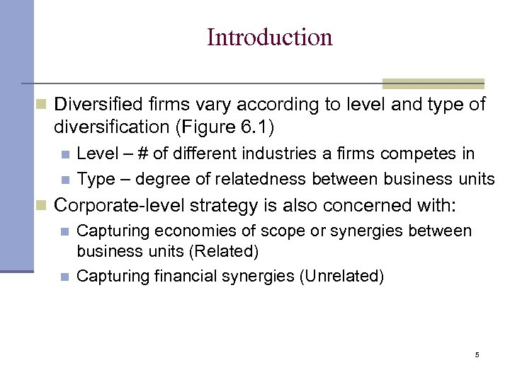 Introduction n Diversified firms vary according to level and type of diversification (Figure 6.