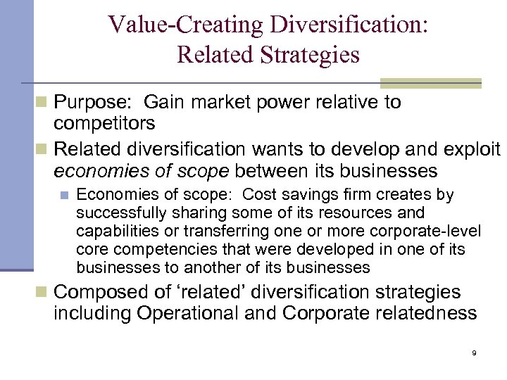 Value-Creating Diversification: Related Strategies n Purpose: Gain market power relative to competitors n Related