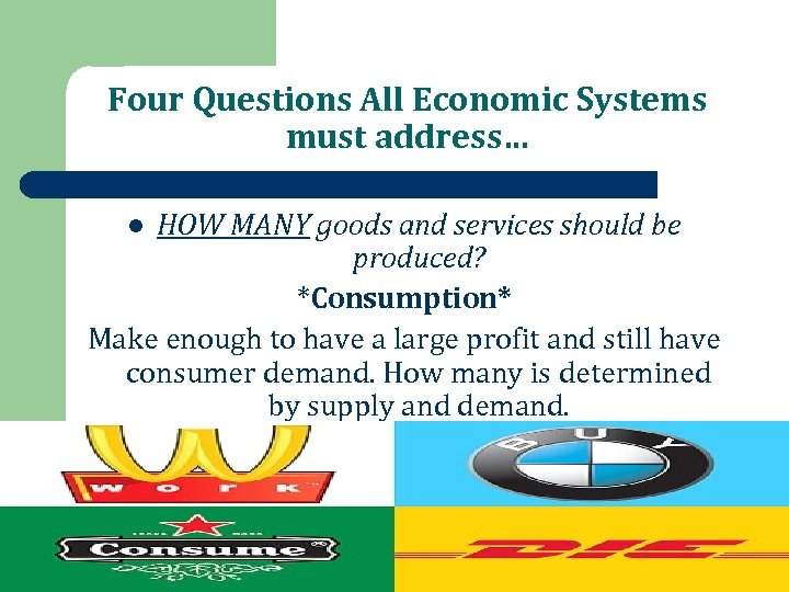 Four Questions All Economic Systems must address… HOW MANY goods and services should be