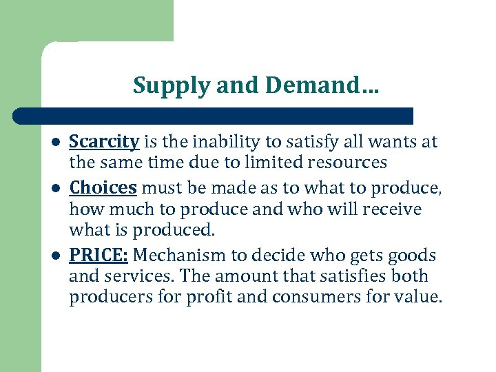 Supply and Demand… l l l Scarcity is the inability to satisfy all wants