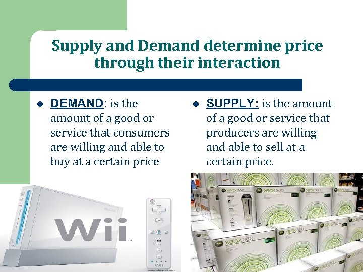 Supply and Demand determine price through their interaction l DEMAND: is the amount of