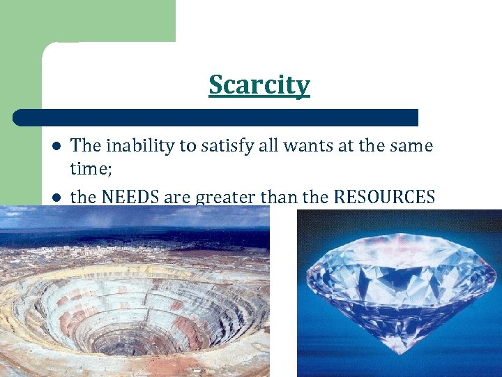 Scarcity l l The inability to satisfy all wants at the same time; the