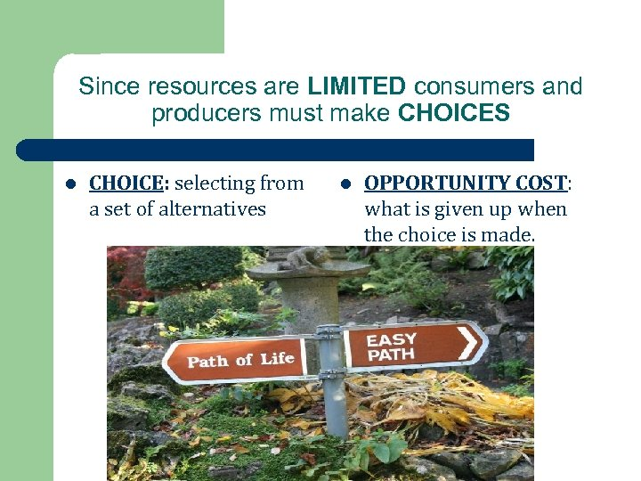 Since resources are LIMITED consumers and producers must make CHOICES l CHOICE: selecting from