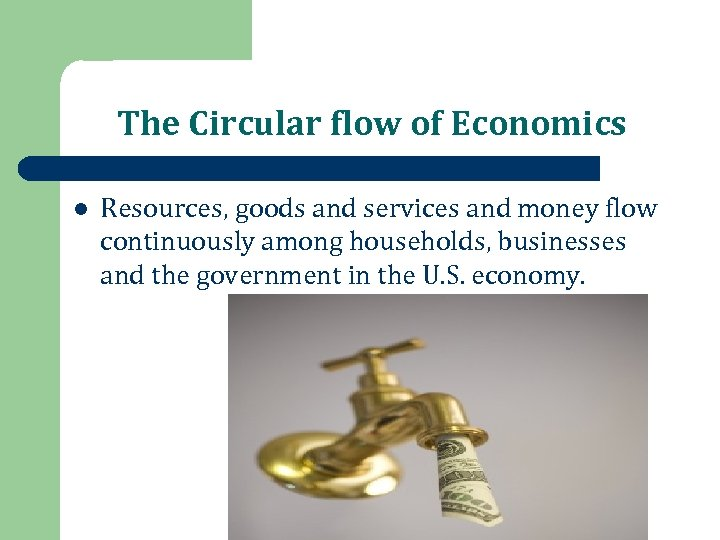 The Circular flow of Economics l Resources, goods and services and money flow continuously