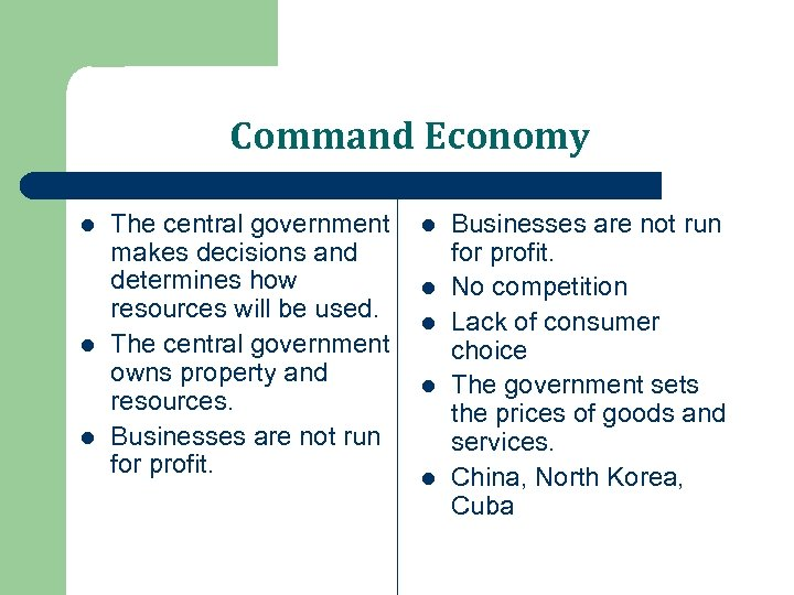 Command Economy l l l The central government makes decisions and determines how resources