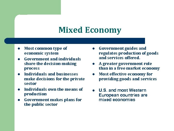 Mixed Economy l l l Most common type of economic system Government and individuals