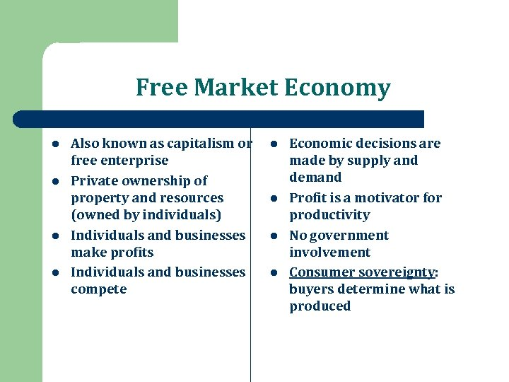 Free Market Economy l l Also known as capitalism or free enterprise Private ownership