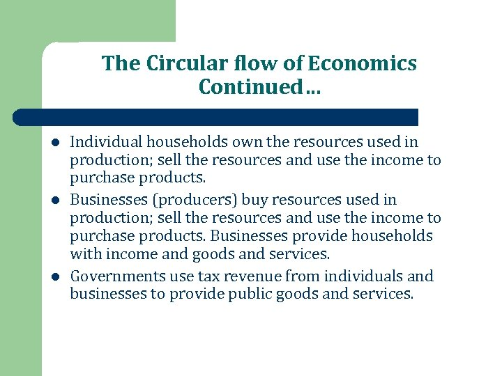 The Circular flow of Economics Continued… l l l Individual households own the resources