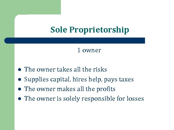 Sole Proprietorship 1 owner l l The owner takes all the risks Supplies capital,