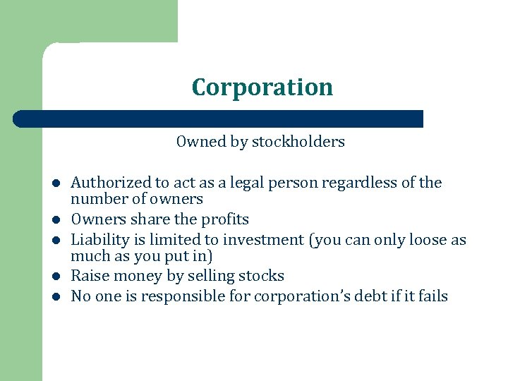 Corporation Owned by stockholders l l l Authorized to act as a legal person