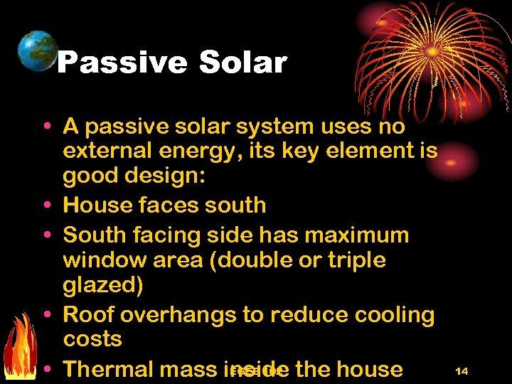 Passive Solar • A passive solar system uses no external energy, its key element