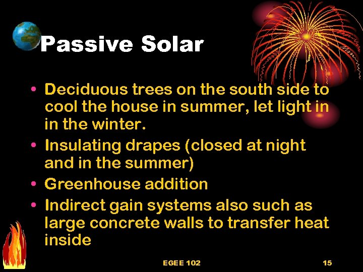 Passive Solar • Deciduous trees on the south side to cool the house in