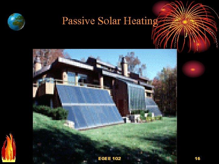 Passive Solar Heating EGEE 102 16