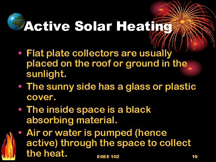 Active Solar Heating • Flat plate collectors are usually placed on the roof or