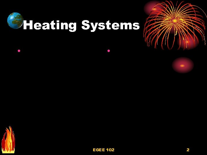 Heating Systems • • EGEE 102 2