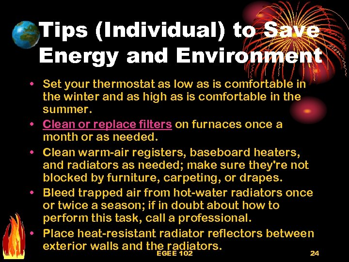 Tips (Individual) to Save Energy and Environment • Set your thermostat as low as