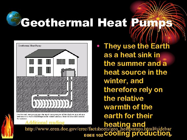Geothermal Heat Pumps • They use the Earth as a heat sink in the