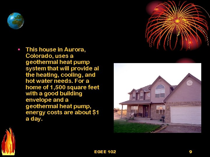 • This house in Aurora, Colorado, uses a geothermal heat pump system that