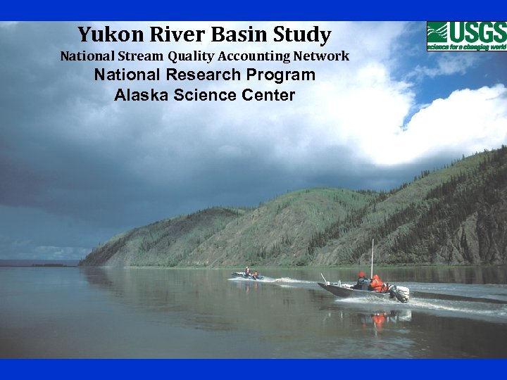 Yukon River Basin Study National Stream Quality Accounting Network National Research Program Alaska Science